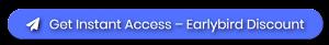 Get Instant Access - Earlybird discount