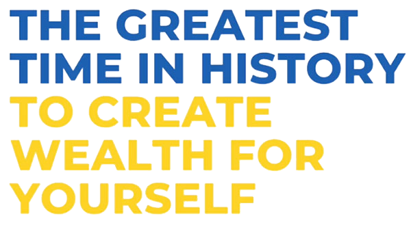 The greates time in history to create wealth