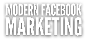 Modern Facebook Marketing - 8 Most Effective ways to Market On Facebook